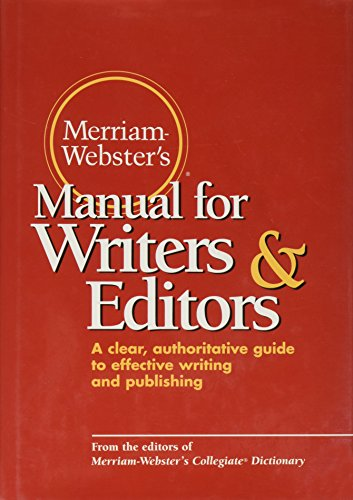 Merriam-Webster's Manual for Writers & Editors: A clear, authoritative guide to effective writing and publishing