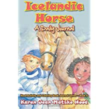 Icelandic Horse: A Daily Journal (Hood Activity and Coloring Book Journal Series, Band 6)