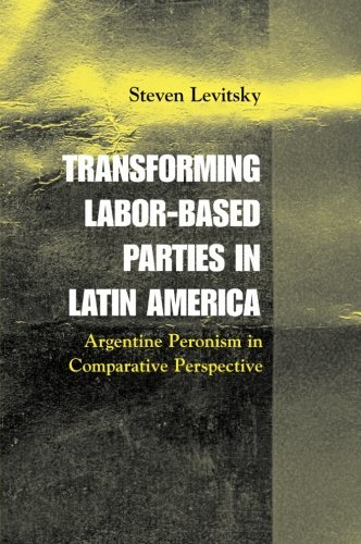 Transforming Labor-Based Parties in Latin America: Argentine Peronism in Comparative Perspective by Steven Levitsky (3-Apr-2003) Paperback