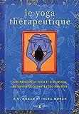 Le yoga thérapeutique - Une méthode de yoga et d'ayurveda au service de la santé et du bien-être