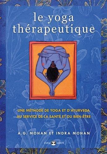 Le yoga thérapeutique : Une méthode de yoga et d'ayurveda au service de la santé et du bien-être par A.G. Mohan, Indra Mohan