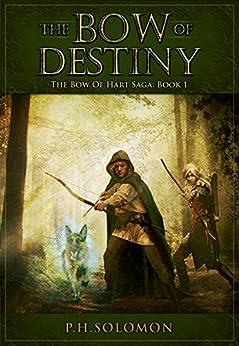 The Bow of Destiny (The Bow of Hart Saga Book 1) (English Edition) de [Solomon, P. H.]