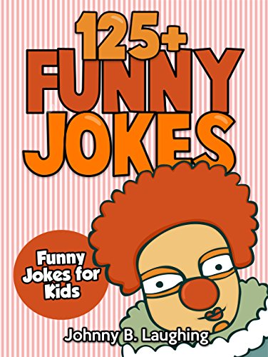 Funny Jokes For Kids 125 Funny And Hilarious Jokes For Kids