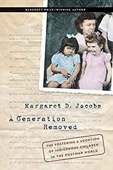A Generation Removed: The Fostering and Adoption of Indigenous Children in the Postwar World (English Edition) par [Jacobs, Margaret D.]