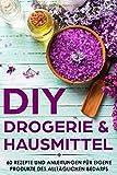 DIY Drogerie & Hausmittel: 60 Rezepte und Anleitungen für eigene Produkte des alltäglichen Bedarf...