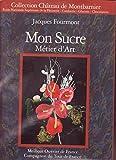 Jacques FOURMONT , MON SUCRE - Métier d'Art.