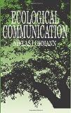 Ecological Communication - Niklas Luhmann, John, Jr. Bednarz