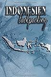 Indonesien Backpacking: Ein Notizbuch oder Album für Backpacker mit Platz auf 120 weißen Seiten zum Eintragen von Sprüchen, Gedichten, Zeichnungen oder zum Einkleben von Fotos.