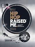 Hip hop raised me. La storia del rap raccontata da un protagonista