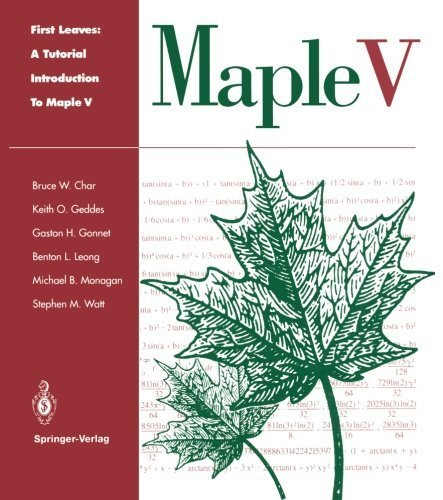 First Leaves: A Tutorial Introduction to Maple V Softcover reprint of edition by Char, Bruce W., Geddes, Keith O., Gonnet, Gaston H., Leong, (1993) Paperback