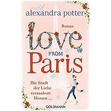 Love from Paris: Die Stadt der Liebe verzaubert Herzen... - Roman