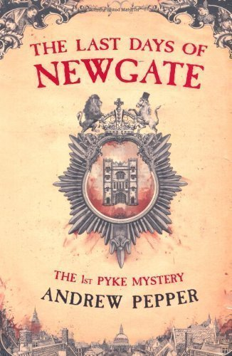 The Last Days of Newgate (Pyke Mysteries) by Pepper, Andrew New Edition (2007)