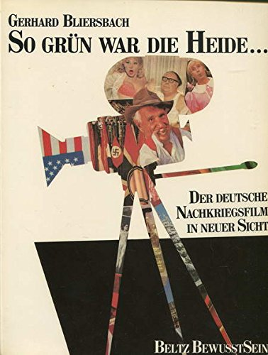 So grün war die Heide: Der deutsche Nachkriegsfilm in neuer Sicht