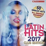 Latin Hits 2017 Club Edition - 50 Latin Music Hits (Reggaeton, Urbano, Salsa, Bachata, Dembow, Merengue, Timba, Cubaton Kuduro, Latin Fitness)