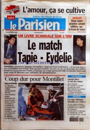 PARISIEN (LE) [No 19109] du 14/02/2006 - L'AMOUR, CA SE CULTIVE LEVALLOIS - DEUX TOURS GEANTES SERONT EDIFIEES SUR LE FRONT DE SEINE UN LIVRE SCANDALE SUR L'OM - LE MATCH TAPIE-EYDELIE - FOOTBALL COUP DUR POUR MONTILLET - JEUX OLYMPIQUES POLEMIQUE - LAURENT GERRA EN FAIT DES TONNES AMIANTE - LES EAUX INDIENNES INTERDITES AU CLEM. par Collectif