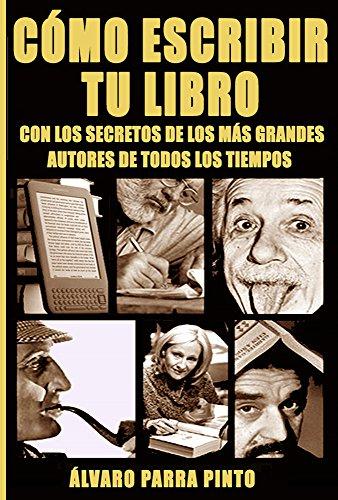 Cómo escribir tu libro ¡con los secretos de los más grandes autores de todos los tiempos! (Cómo escribir y vender un libro en Amazon nº 1) por Álvaro Parra Pinto