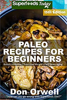 Paleo Recipes for Beginners: 275 Recipes of Quick & Easy Cooking full of Gluten Free and Wheat Free recipes (English Edition) par [Orwell, Don]