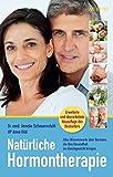 Natürliche Hormontherapie: Alles Wissenswerte über Hormone, die Ihre Gesundheit ins Gleichgewicht bringen - Dr. med. Annelie Scheuernstuhl, Anne Hild