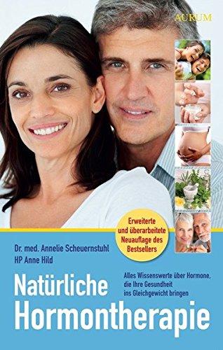 Preisvergleich Produktbild Natürliche Hormontherapie: Alles Wissenswerte über Hormone, die Ihre Gesundheit ins Gleichgewicht bringen