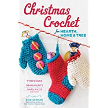 Christmas Crochet for Hearth, Home & Tree: Stockings, Ornaments, Garlands, and More (English Edition)
