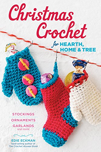 Christmas Crochet for Hearth, Home & Tree: Stockings, Ornaments, Garlands, and More -