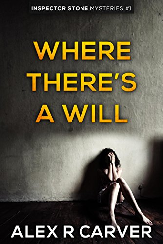 Where There's a Will (Inspector Stone Book 1) by Alex R Carver