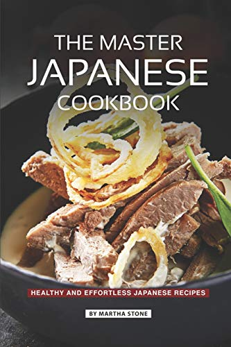 The Master Japanese Cookbook Healthy And Effortless Japanese Recipes