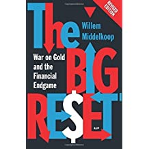 The Big Reset Revised Edition: War on Gold and the Financial Endgame by Willem Middelkoop (2015-12-10)