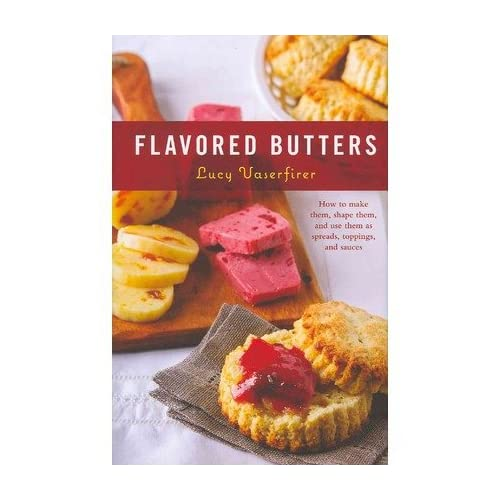 Flavored Butters: How to Make Them, Shape Them, and Use Them as Spreads, Toppings, and Sauces (50) (Hardback) - Common