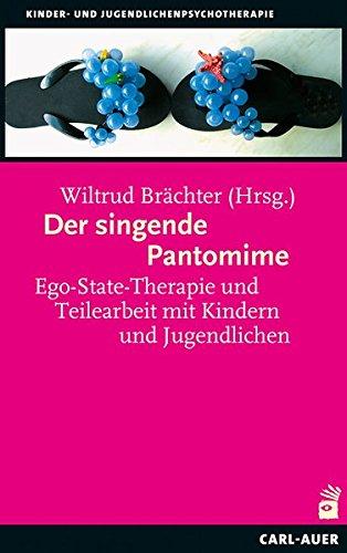 Der singende Pantomime: Ego-State-Therapie und Teilearbeit mit Kindern und Jugendlichen