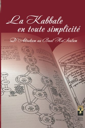 La Kabbale en toute Simplicité: D'Abraham Au Baal Hasoulam par Michael Laitman