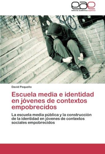 Escuela Media E Identidad En Jovenes de Contextos Empobrecidos por Pequeno David