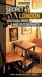 By Rachel Howard Secret London - Unusual Bars and Restaurants (Jonglez Guides)