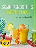 Sommersmoothies: Die besten Rezepte (GU Sonderleistung)