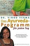 """Das Ayurveda-Programm für jeden Tag: Ganzheitlich gesund und schön mit den Ratschlägen der """"First Lady of Ayurveda"""" - Vinod Verma"""