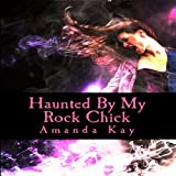 Haunted by My Rock Chick: My Hauntings Series, Book 1