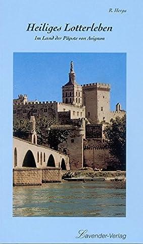Heiliges Lotterleben: Im Land der Päpste von Avignon