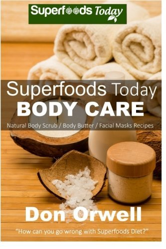 superfoods-today-body-care-natural-recipes-for-beautiful-skin-and-hair-body-scrubs-and-facial-masks-