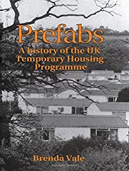 Prefabs: The history of the UK Temporary Housing Programme (Studies in History, Planning & the Environment)