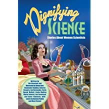 Dignifying Science: Stories About Women Scientists by Jim Ottaviani (2009-12-28)