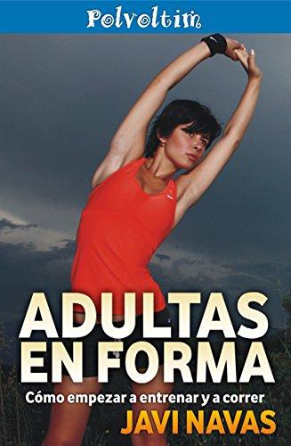 Adultas en forma. Cómo empezar a entrenar y a correr (Polvoltim. Vida sana nº 2) por Javi Navas