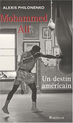 Mohammed Ali : Un destin américain par Alexis Philonenko