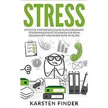 Stress: Effektive Stressbewältigung durch bewährte Stressmanagement-Techniken für mehr Gelassenheit und innere Ruhe im Alltag
