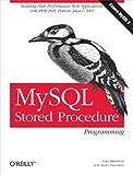 MySQL Stored Procedure Programming: Building High-Performance Web Applications in MySQL