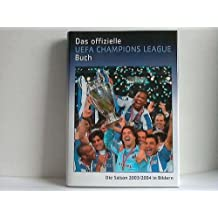 Das offizielle UEFA Champions League Buch: Die Saison 2003/2004 in Bildern