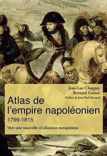 Atlas de l'empire napoléonien 1799-1815 : Vers une nouvelle civilisation européenne