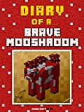 Diary of a Brave Mooshroom [An Unofficial MineCraft Book] (Minecraft Tales Book 13)