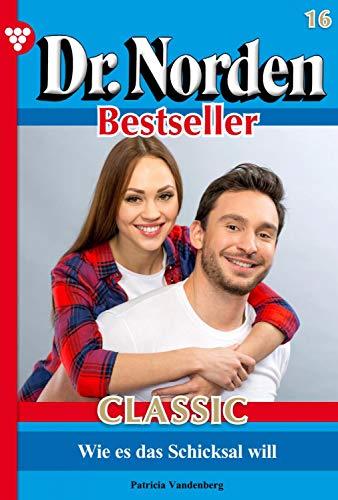 Dr. Norden Bestseller Classic 16 - Arztroman: Wie es das Schicksal will
