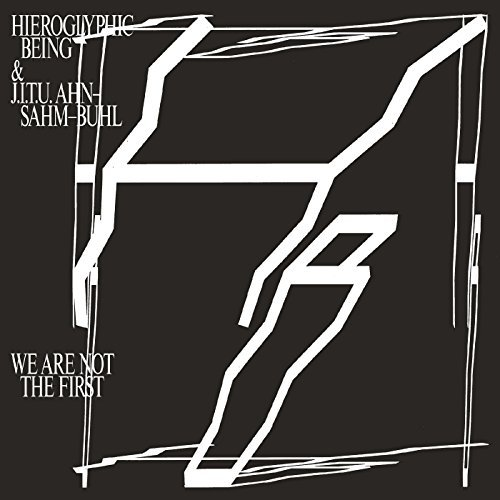 We Are Not The First by Hieroglyphic Being & J.I.T.U Ahn-Sahm-Buhl (2015-08-03)