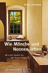 Wie Mönche und Nonnen leben: Mit einem Vorwort von Abt Michael Reepen